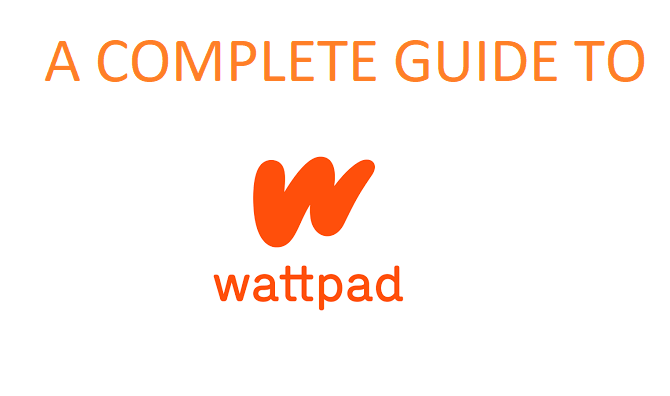 A COMPLETE GUIDE TO WATTPAD