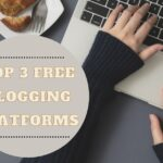 TOP 3 FREE BLOGGING PLATFORMS THAT YOU NEED TO CHECK TODAY!