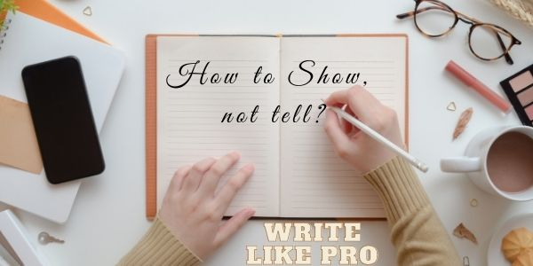 HOW TO SHOW NOT TELL